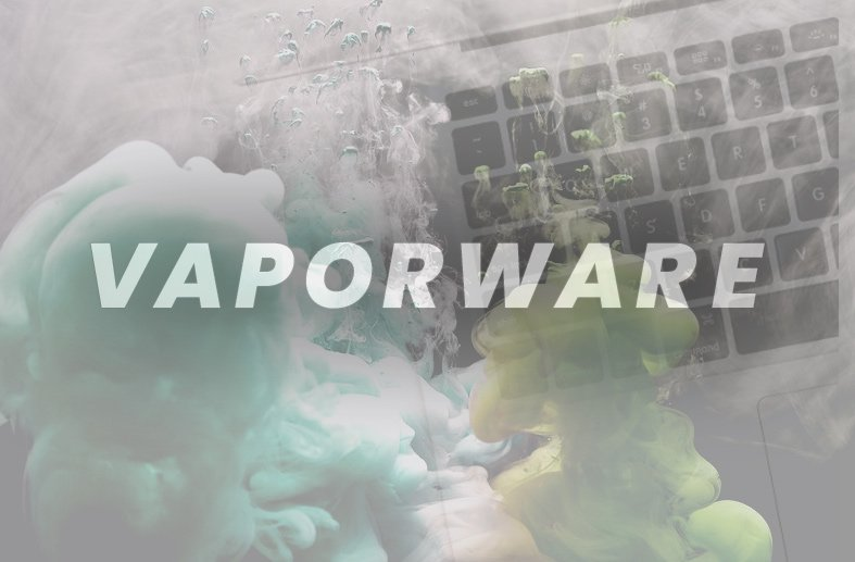 What is Vaporware? And How to Find Out if It's What You're Being Sold